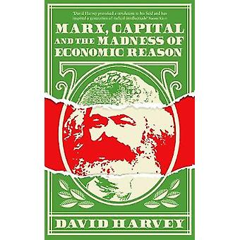 Marx - Capital and the Madness of Economic Reason by David Harvey - 9