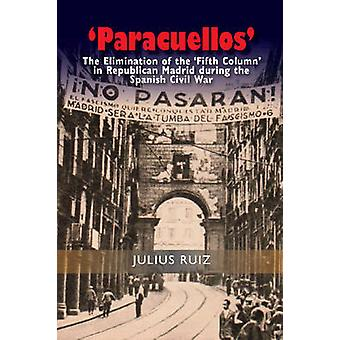 Paracuellos - The Elimination of the Fifth Column in Republican Madrid
