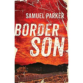 Border Son by Samuel Parker - 9780800729257 Book