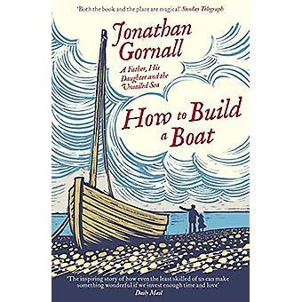 Hvordan man opbygger en båd - en far - hans datter- og Unsailed havet b