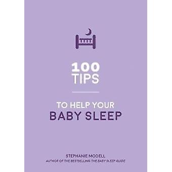 100 Tips to Help Your Baby Sleep by Stephanie Modell
