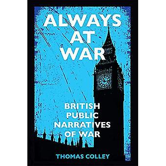 Always at War - British Public Narratives of War by Thomas Colley - 97
