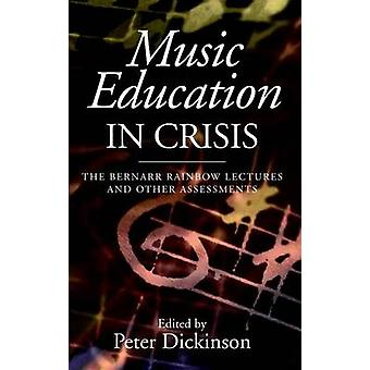 Music Education in Crisis - The Bernarr Rainbow Lectures and Other As