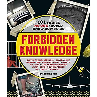 Forbidden Knowledge - 101 Things No One Should Know How to Do by Owen