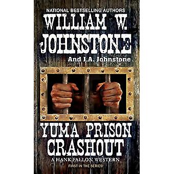 Yuma Prison Crashout by William W. Johnstone - 9780786044900 Book
