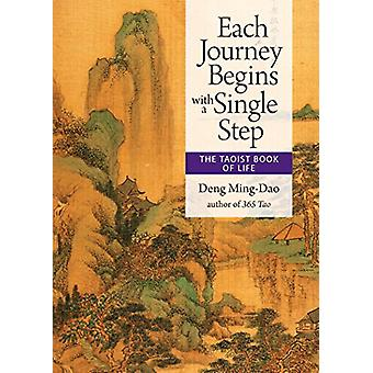 Each Journey Begins with a Single Step - The Taoist Book of Life by De