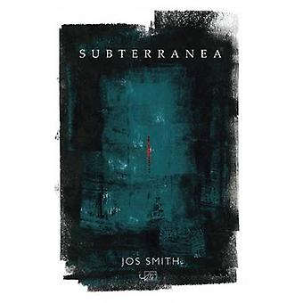 Subterranea by Jos Smith - 9781910345702 Book