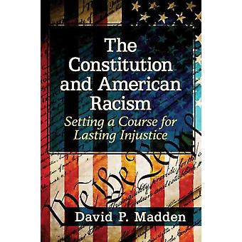 The Constitution and American Racism by Madden & David P.