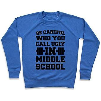 Be careful who you call ugly in middle school crewneck sweatshirt