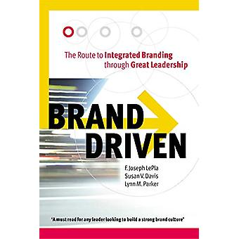 Brand Driven - The Route to Integrated Branding Through Great Leadersh