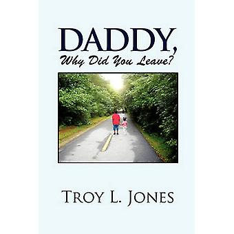 Daddy - Why Did You Leave? by Troy L Jones - 9781462885305 Book