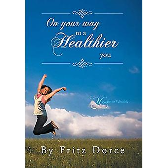 On Your Way to a Healthier You - You Are So Valuable by Fritz Dorce -