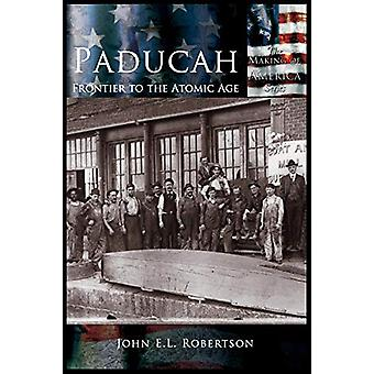 Paducah - Frontier to the Atomic Age by John E. L. Robertson - 9781589