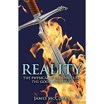 Reality - The Physical and the Spiritual - the Good and the Evil by Ja