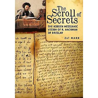 The Scroll of Secrets - The Hidden Messianic Vision of R. Nachman of B