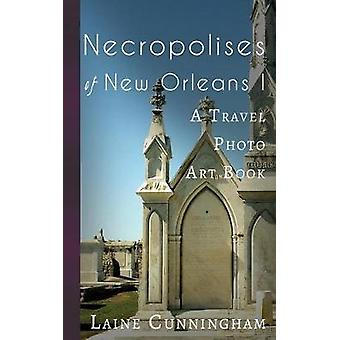 Necropolises of New Orleans I - Cemeteries as Cultural Markers by Lain