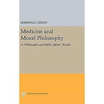 Medicine and Moral Philosophy - A Philosophy and Public Affairs Reader