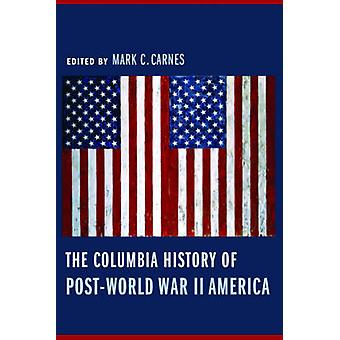 The Columbia History of PostWorld War II America by Edited by Mark Carnes