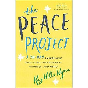 The Peace Project A 30Day Experiment Practicing Thankfulness Kindness and Mercy