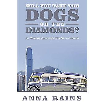 Will You Take the Dogs or� the Diamonds?: An Historical Account of a Very Eccentric Family