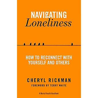 Navigating Loneliness How to Connect with Yourself and Others A Mental Health Handbook