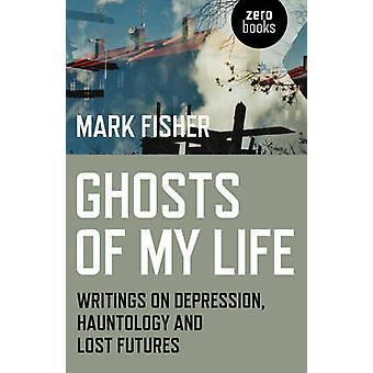 Geister von meinem Leben - Schriften über Depressionen - Hauntology und verlorene Futur