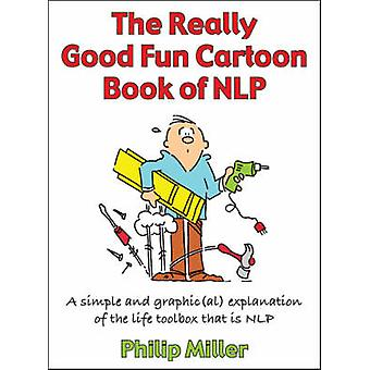 The Really Good Fun Cartoon Book of NLP - A Simple and Graphic(al) Exp