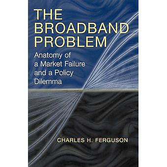 The Broadband Problem - Anatomy of a Market Failure and a Policy Dilem