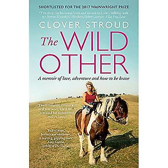 The Wild Other: A memoir of�love, adventure and how to be�brave