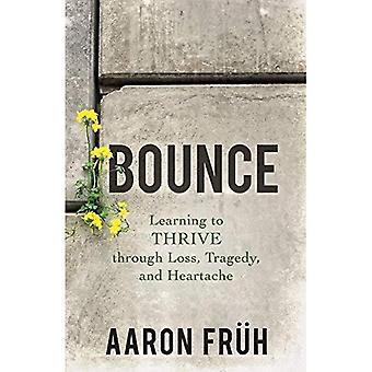 Bounce: Apprendre à s'épanouir à travers la perte, la tragédie et chagrin d'amour