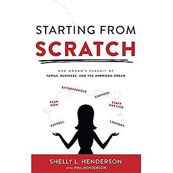 Starting from Scratch: One Woman's Pursuit of Family, Business and the American Dream