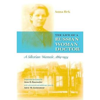 The Life of a Russian Woman Doctor A Siberian Memoir 18691954 by Bek & Anna