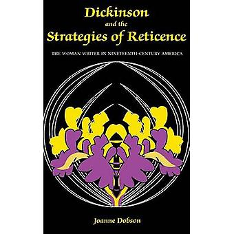 Dickinson and the Strategies of Reticence by Dobson & Joanne