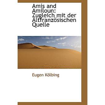 Amis och Amiloun Zugleich mit der Altfranzsischen Quelle av Klbing & Eugen