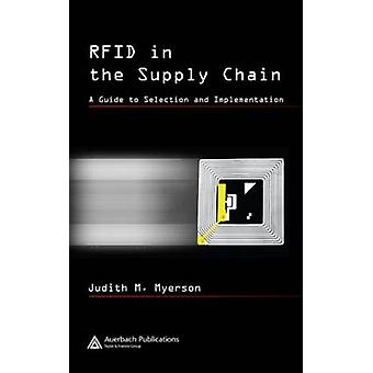 RFID in the Supply Chain A Guide to Selection and Implementation by Myerson & Judith M.