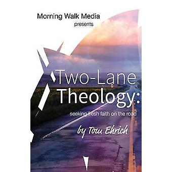TwoLane Theology seeking fresh faith on the road by Ehrich & Tom