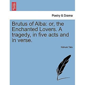 بروتوس ألبا أو محبي المسحور. مأساة في الأفعال الخمسة وفي الآية. قبل تيت & ناحوم