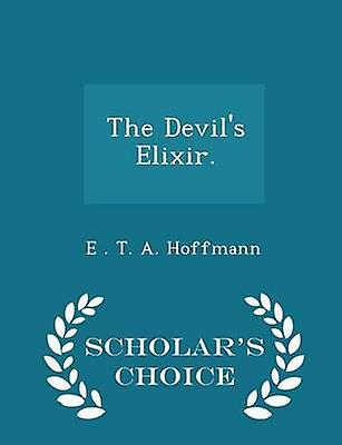 The Devils Elixir.  Scholars Choice Edition by Hoffmann & E . T. A.