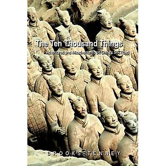 The Ten Thousand Things Adventures and Misadventures on Chinas Silk Road by Brooks Tenney & Tenney