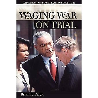 Waging War on Trial A Handbook with Cases Laws and Documents by Dirck & Brian R.