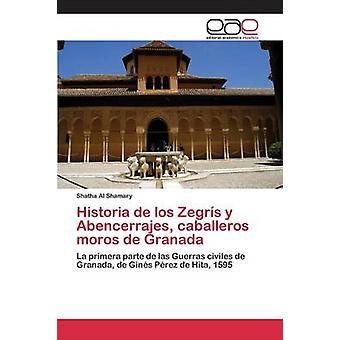 Historia de los Zegrs y Abencerrajes caballeros moros de Granada door Al Shamary Shatha