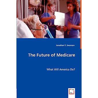 El futuro de Medicare por Swanson y Jonathan T.
