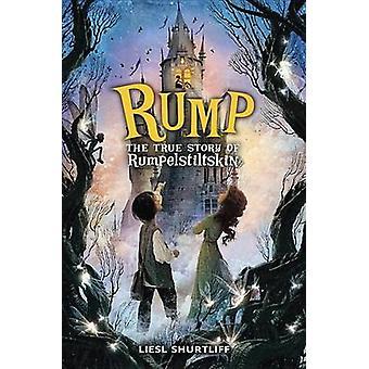 Rump - The True Story of Rumpelstiltskin by Liesl Shurtliff - 97803079