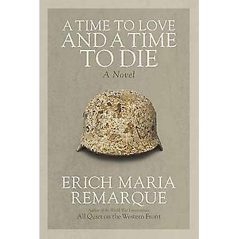 A Time to Love and a Time to Die - A Novel by Erich Maria Remarque - D