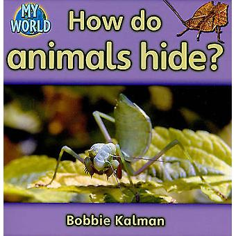 How Do Animals Hide by Bobbie Kalman - 9780778794912 Book