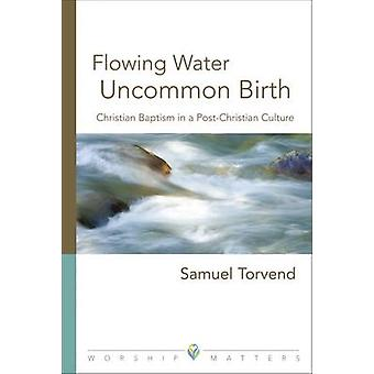 Flowing Water - Uncommon Birth - Christian Baptism in a Post-Christian