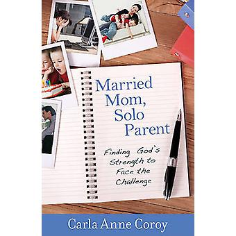 Married Mom - Solo Parent - Finding God's Strength to Face the Challen