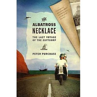 The Albatross Necklace - The Last Voyage of the Zuytdrop by Peter Purc