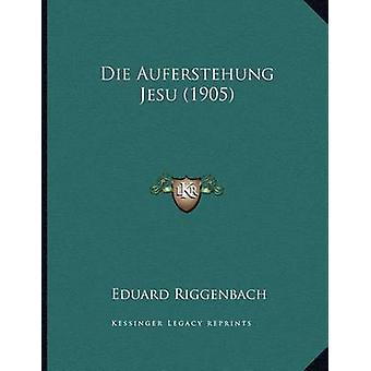 Die Auferstehung Jesu (1905) by Eduard Riggenbach - 9781167359057 Book