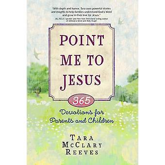 Point Me to Jesus - 365 Devotions for Parents and Children by Tara McC